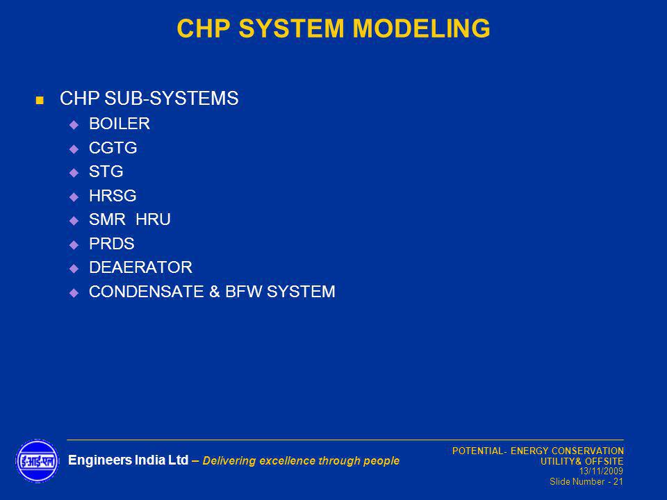 POTENTIAL- ENERGY CONSERVATION UTILITY& OFFSITE 13/11/2009 Slide Number - 21 Engineers India Ltd – Delivering excellence through people CHP SYSTEM MOD