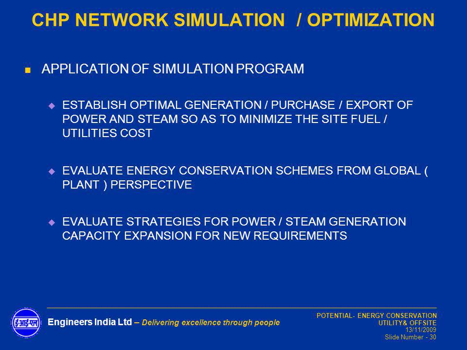 POTENTIAL- ENERGY CONSERVATION UTILITY& OFFSITE 13/11/2009 Slide Number - 30 Engineers India Ltd – Delivering excellence through people CHP NETWORK SI