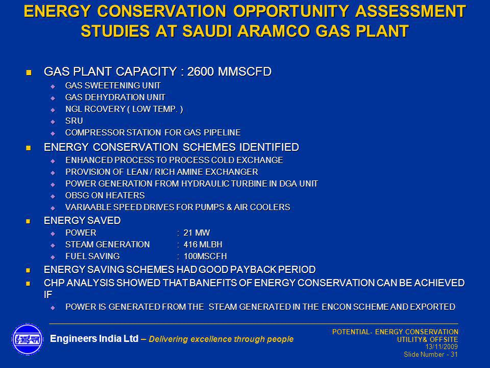 POTENTIAL- ENERGY CONSERVATION UTILITY& OFFSITE 13/11/2009 Slide Number - 31 Engineers India Ltd – Delivering excellence through people GAS PLANT CAPA
