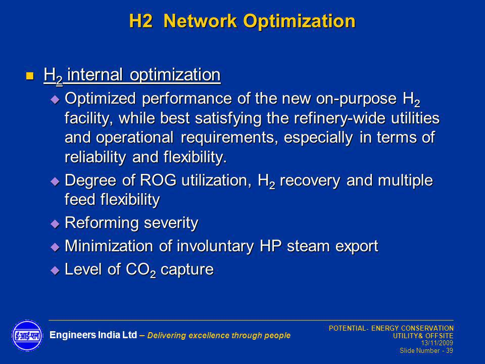 POTENTIAL- ENERGY CONSERVATION UTILITY& OFFSITE 13/11/2009 Slide Number - 39 Engineers India Ltd – Delivering excellence through people H 2 internal o