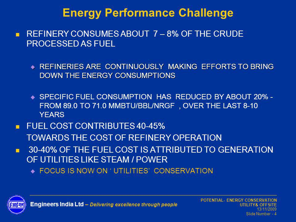 POTENTIAL- ENERGY CONSERVATION UTILITY& OFFSITE 13/11/2009 Slide Number - 4 Engineers India Ltd – Delivering excellence through people Energy Performa