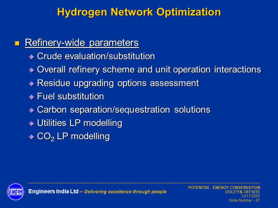POTENTIAL- ENERGY CONSERVATION UTILITY& OFFSITE 13/11/2009 Slide Number - 41 Engineers India Ltd – Delivering excellence through people Refinery-wide