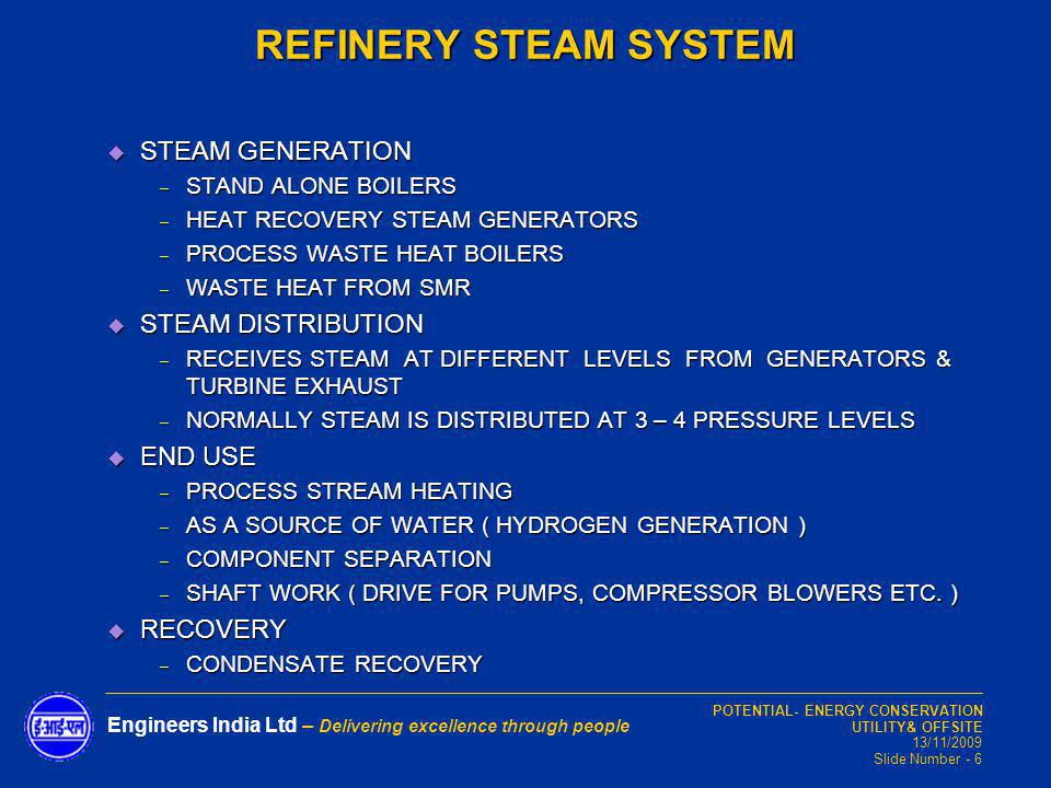 POTENTIAL- ENERGY CONSERVATION UTILITY& OFFSITE 13/11/2009 Slide Number - 6 Engineers India Ltd – Delivering excellence through people REFINERY STEAM