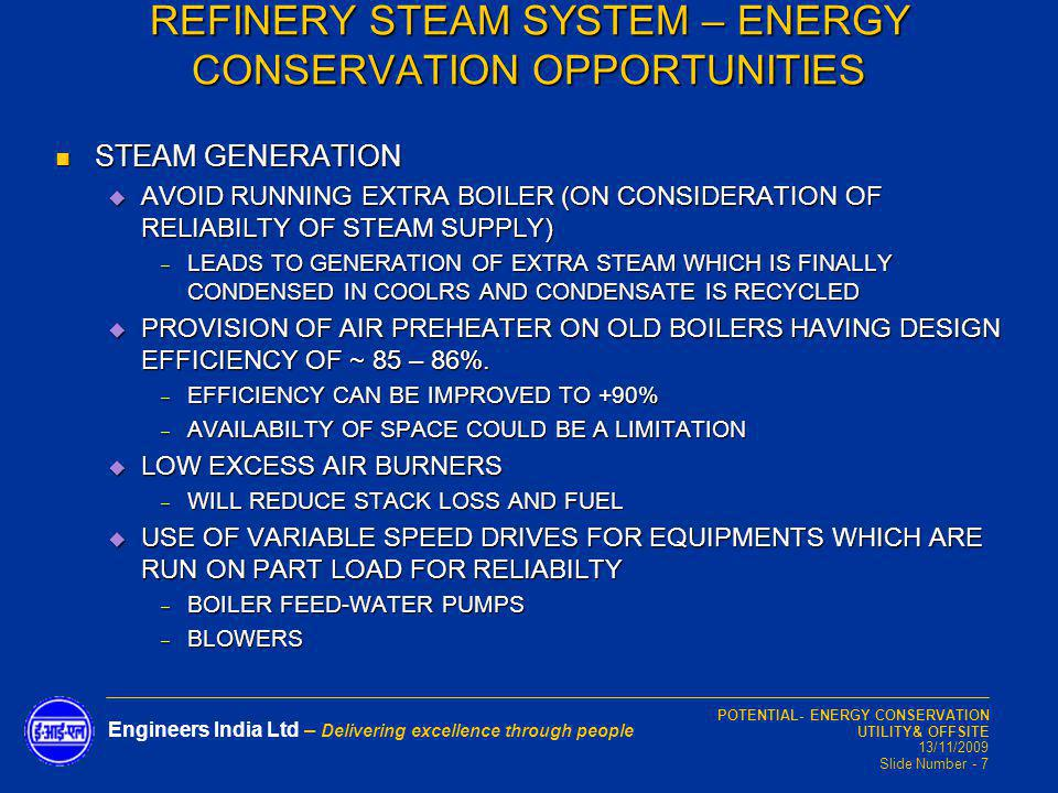 POTENTIAL- ENERGY CONSERVATION UTILITY& OFFSITE 13/11/2009 Slide Number - 7 Engineers India Ltd – Delivering excellence through people STEAM GENERATIO