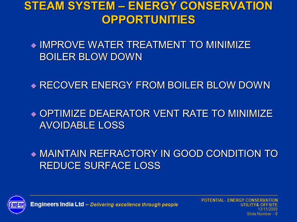 POTENTIAL- ENERGY CONSERVATION UTILITY& OFFSITE 13/11/2009 Slide Number - 8 Engineers India Ltd – Delivering excellence through people IMPROVE WATER T