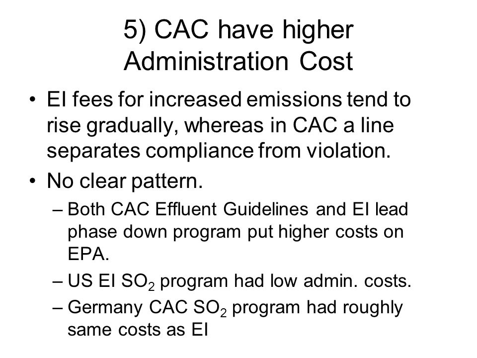 5) CAC have higher Administration Cost EI fees for increased emissions tend to rise gradually, whereas in CAC a line separates compliance from violation.