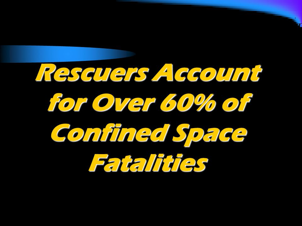 Rescuers Account for Over 60% of Confined Space Fatalities