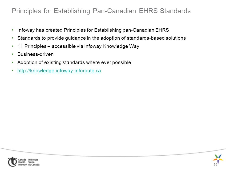 90 Principles for Establishing Pan-Canadian EHRS Standards Infoway has created Principles for Establishing pan-Canadian EHRS Standards to provide guid