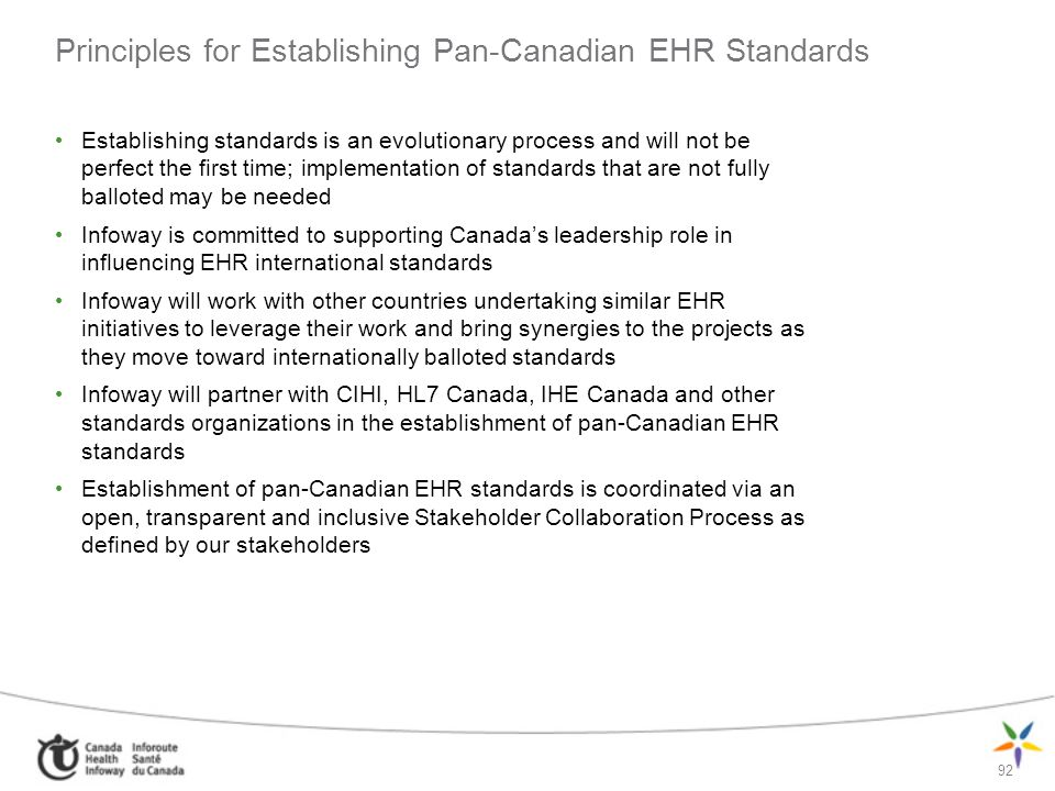 92 Principles for Establishing Pan-Canadian EHR Standards Establishing standards is an evolutionary process and will not be perfect the first time; im