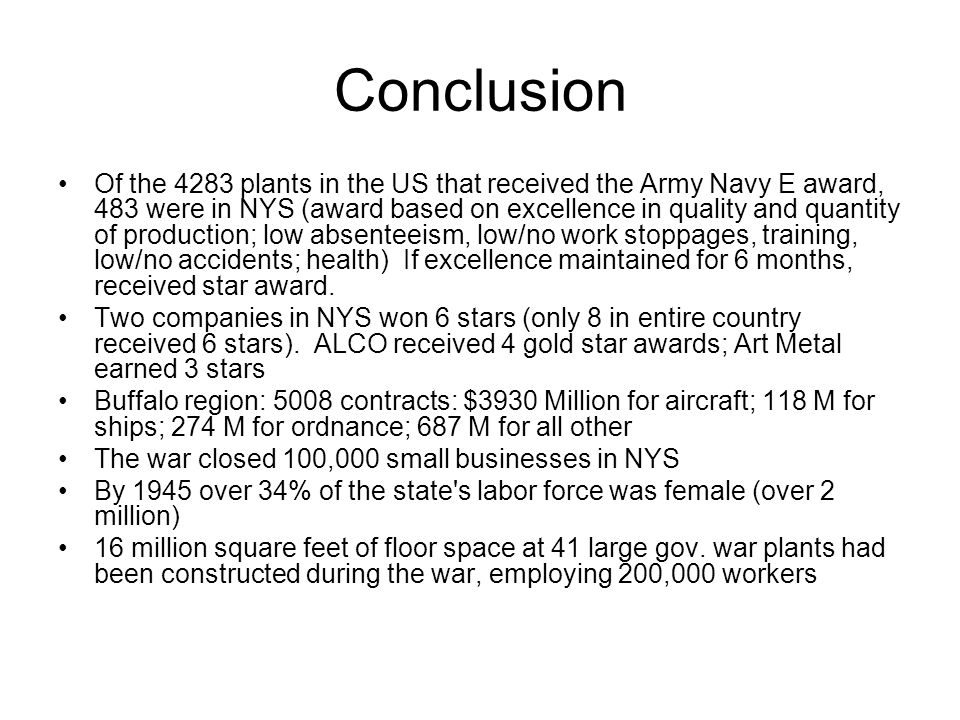 Conclusion Of the 4283 plants in the US that received the Army Navy E award, 483 were in NYS (award based on excellence in quality and quantity of production; low absenteeism, low/no work stoppages, training, low/no accidents; health) If excellence maintained for 6 months, received star award.