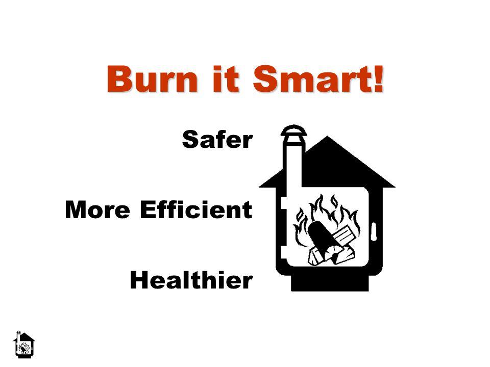 Burn it Smart! Safer More Efficient Healthier