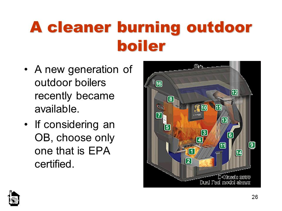 26 A cleaner burning outdoor boiler A new generation of outdoor boilers recently became available. If considering an OB, choose only one that is EPA c