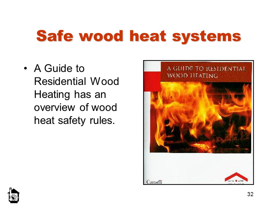 32 Safe wood heat systems A Guide to Residential Wood Heating has an overview of wood heat safety rules.