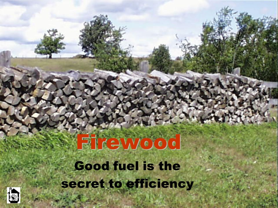 Firewood Good fuel is the secret to efficiency