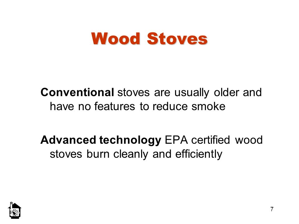7 Wood Stoves Conventional stoves are usually older and have no features to reduce smoke Advanced technology EPA certified wood stoves burn cleanly an