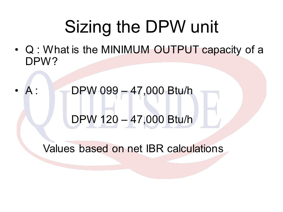 Sizing the DPW unit Q : What is the MINIMUM OUTPUT capacity of a DPW.