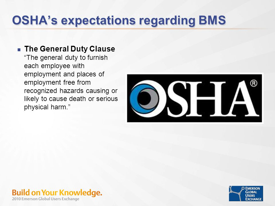 OSHAs expectations regarding BMS The General Duty Clause The general duty to furnish each employee with employment and places of employment free from