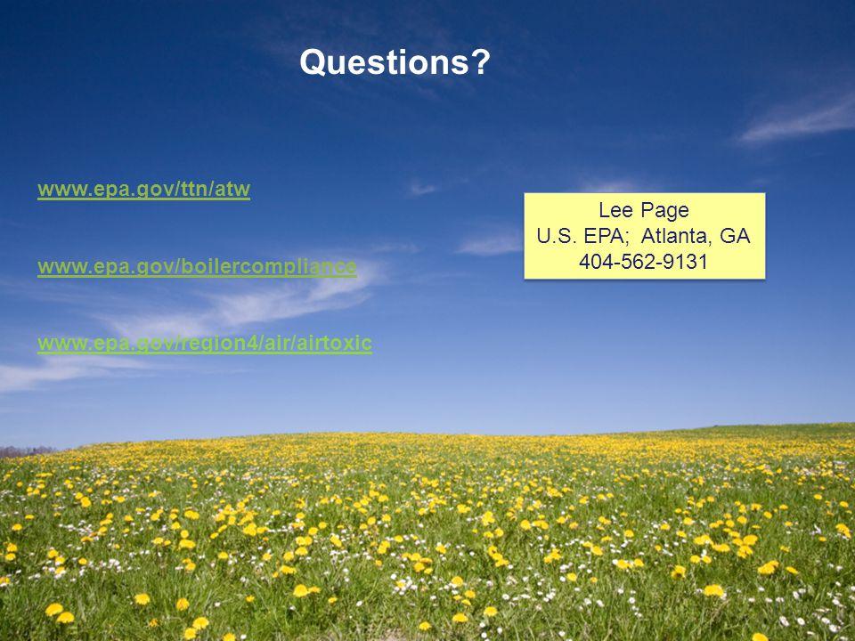 Questions? www.epa.gov/ttn/atw www.epa.gov/boilercompliance www.epa.gov/region4/air/airtoxic Lee Page U.S. EPA; Atlanta, GA 404-562-9131 Lee Page U.S.