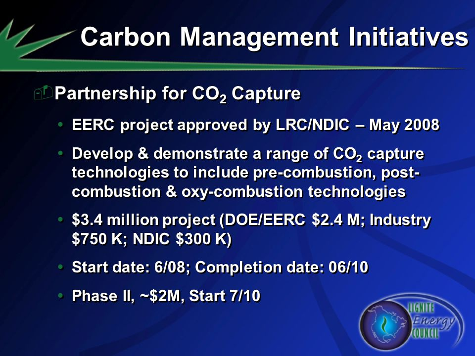 Partnership for CO 2 Capture EERC project approved by LRC/NDIC – May 2008 Develop & demonstrate a range of CO 2 capture technologies to include pre-co