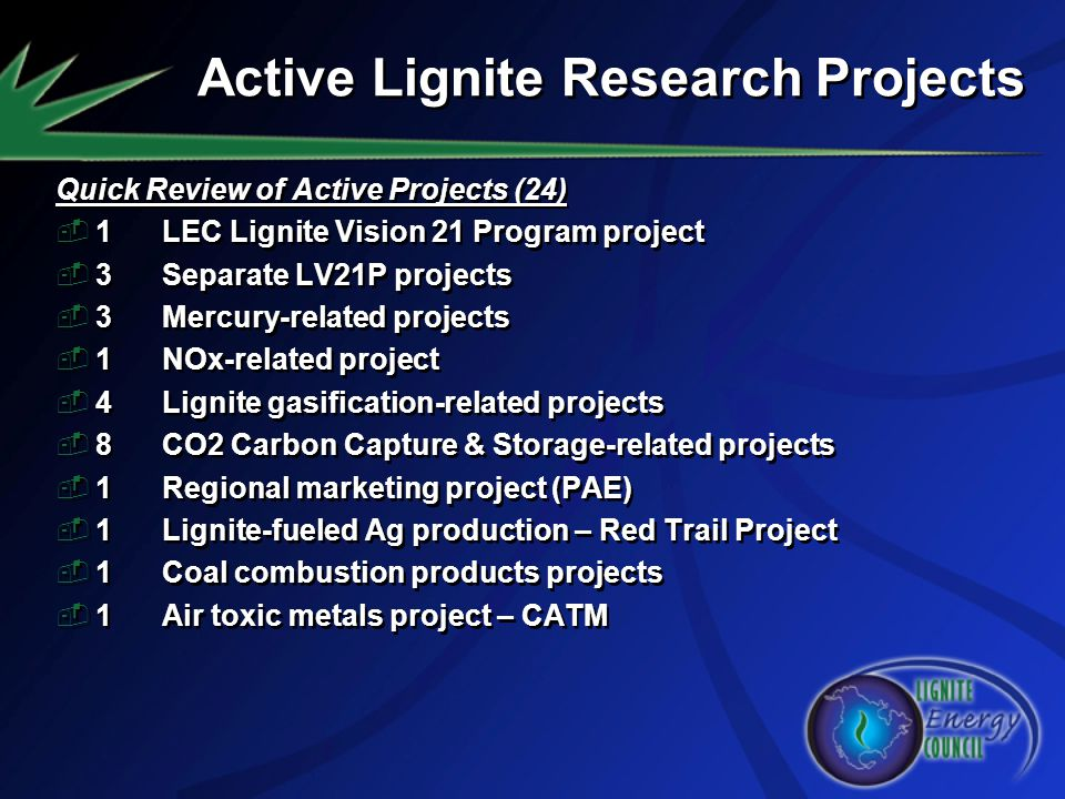 Active Lignite Research Projects Quick Review of Active Projects (24) 1LEC Lignite Vision 21 Program project 3Separate LV21P projects 3Mercury-related