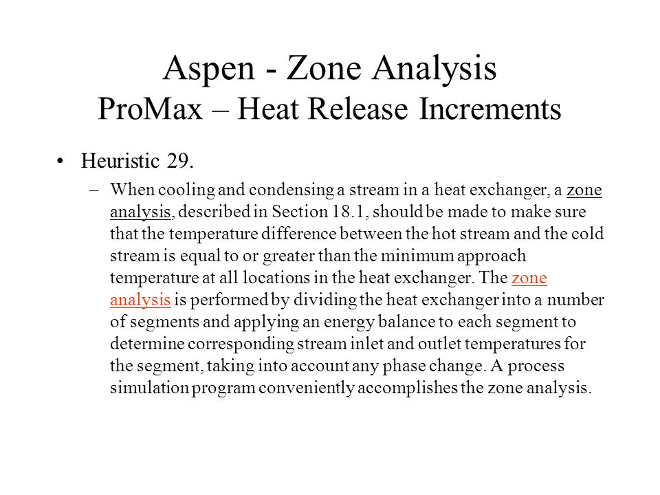 Aspen - Zone Analysis ProMax – Heat Release Increments Heuristic 29. –When cooling and condensing a stream in a heat exchanger, a zone analysis, descr