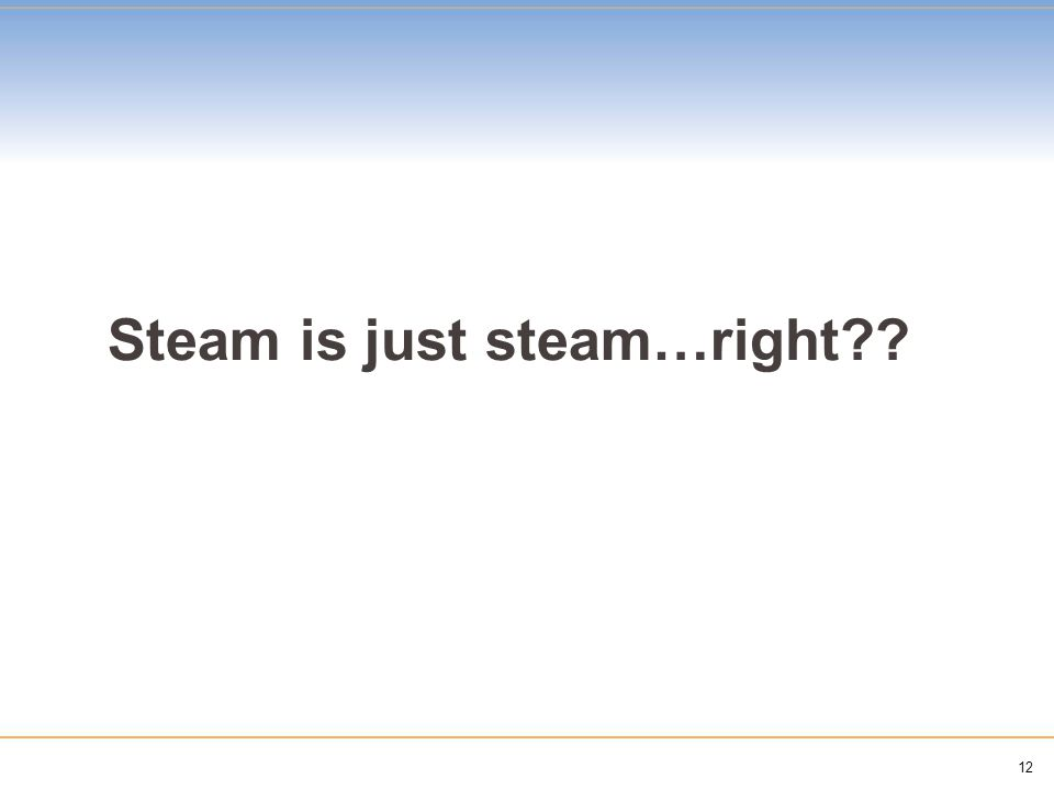 12 Steam is just steam…right??