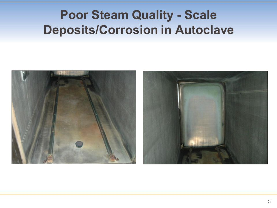 21 Poor Steam Quality - Scale Deposits/Corrosion in Autoclave