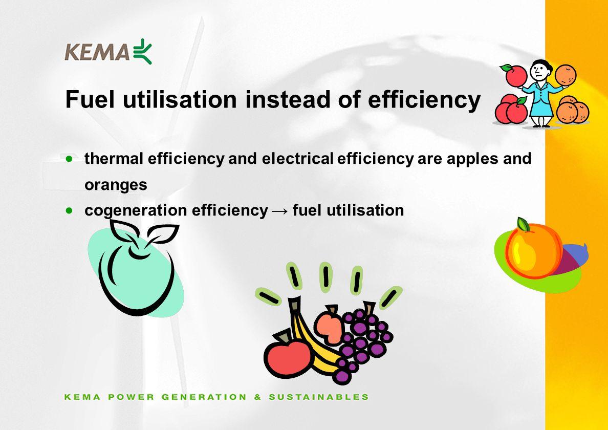 Fuel utilisation instead of efficiency thermal efficiency and electrical efficiency are apples and oranges cogeneration efficiency fuel utilisation