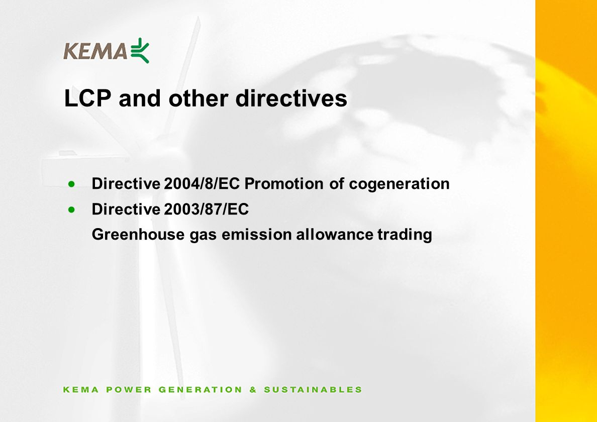 LCP and other directives Directive 2004/8/EC Promotion of cogeneration Directive 2003/87/EC Greenhouse gas emission allowance trading