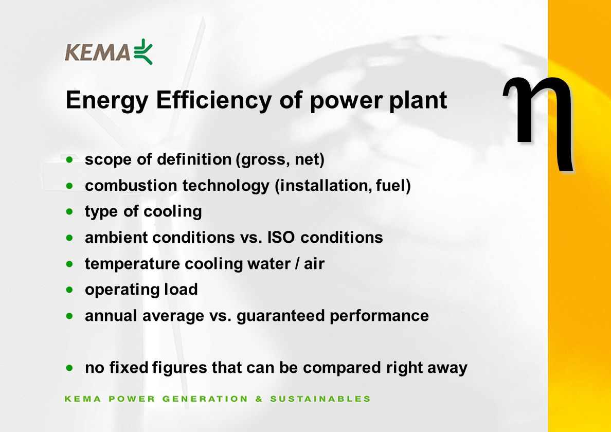 Energy Efficiency of power plant scope of definition (gross, net) combustion technology (installation, fuel) type of cooling ambient conditions vs.