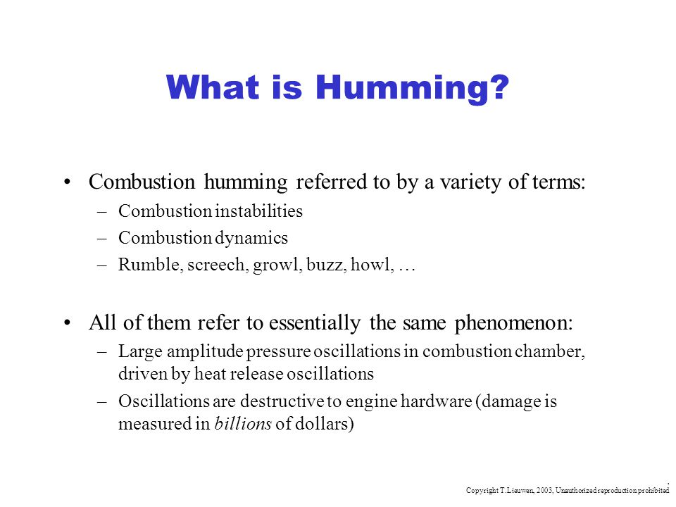 , Copyright T.Lieuwen, 2003, Unauthorized reproduction prohibited What is Humming? Combustion humming referred to by a variety of terms: –Combustion i