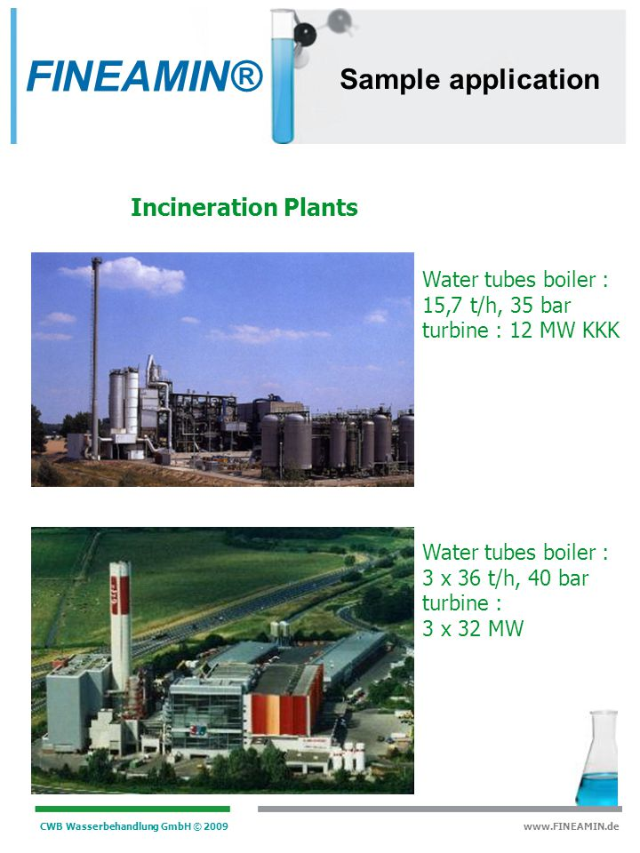 CWB Wasserbehandlung GmbH © 2009 www.FINEAMIN.de Sample application Refinery HP boilers : 2 x 240 t/h, 120 bar, 525 °C HP boilers : 2 x 740 t/h, 120 b