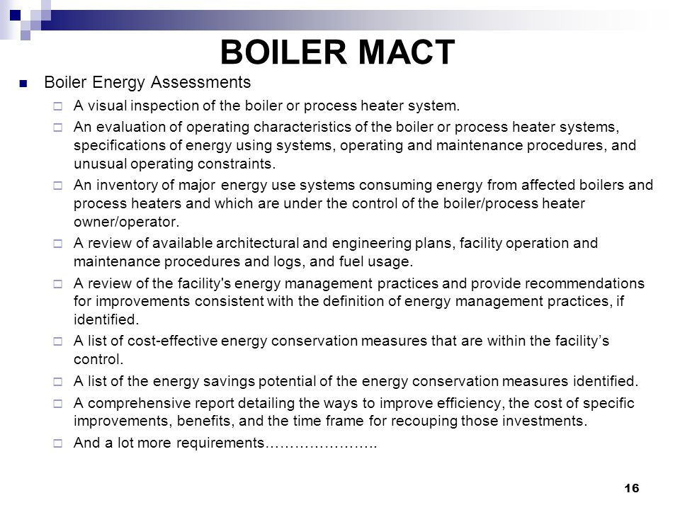 16 BOILER MACT Boiler Energy Assessments A visual inspection of the boiler or process heater system.
