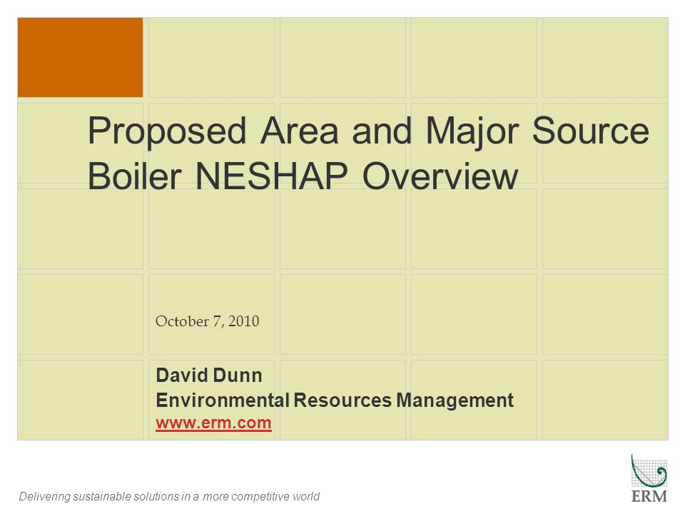 Delivering sustainable solutions in a more competitive world Proposed Area and Major Source Boiler NESHAP Overview David Dunn Environmental Resources