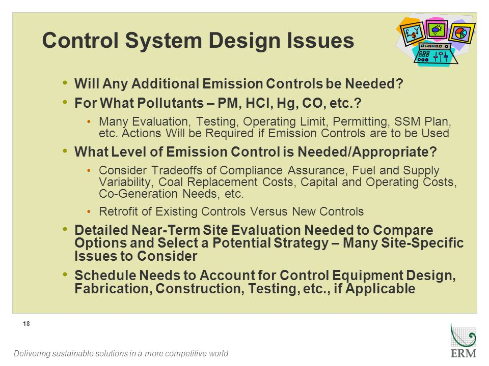 Delivering sustainable solutions in a more competitive world 18 Control System Design Issues Will Any Additional Emission Controls be Needed? For What