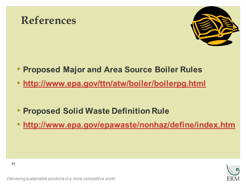 Delivering sustainable solutions in a more competitive world 25 References Proposed Major and Area Source Boiler Rules http://www.epa.gov/ttn/atw/boil