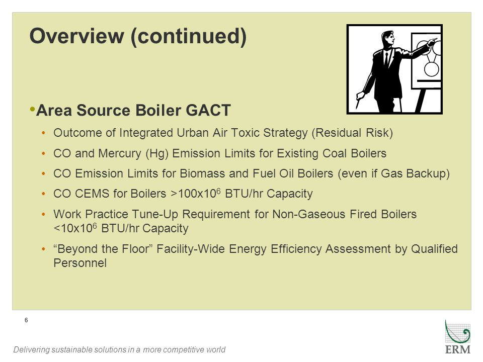 Delivering sustainable solutions in a more competitive world 6 Overview (continued) Area Source Boiler GACT Outcome of Integrated Urban Air Toxic Stra