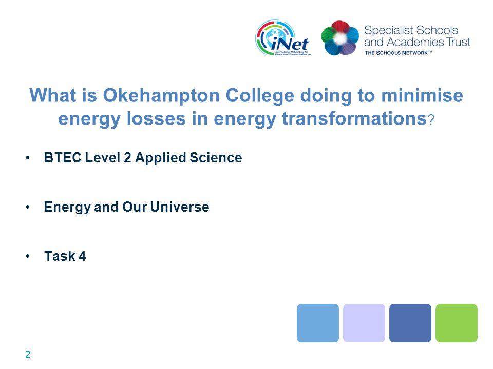 What is Okehampton College doing to minimise energy losses in energy transformations ? BTEC Level 2 Applied Science Energy and Our Universe Task 4 2