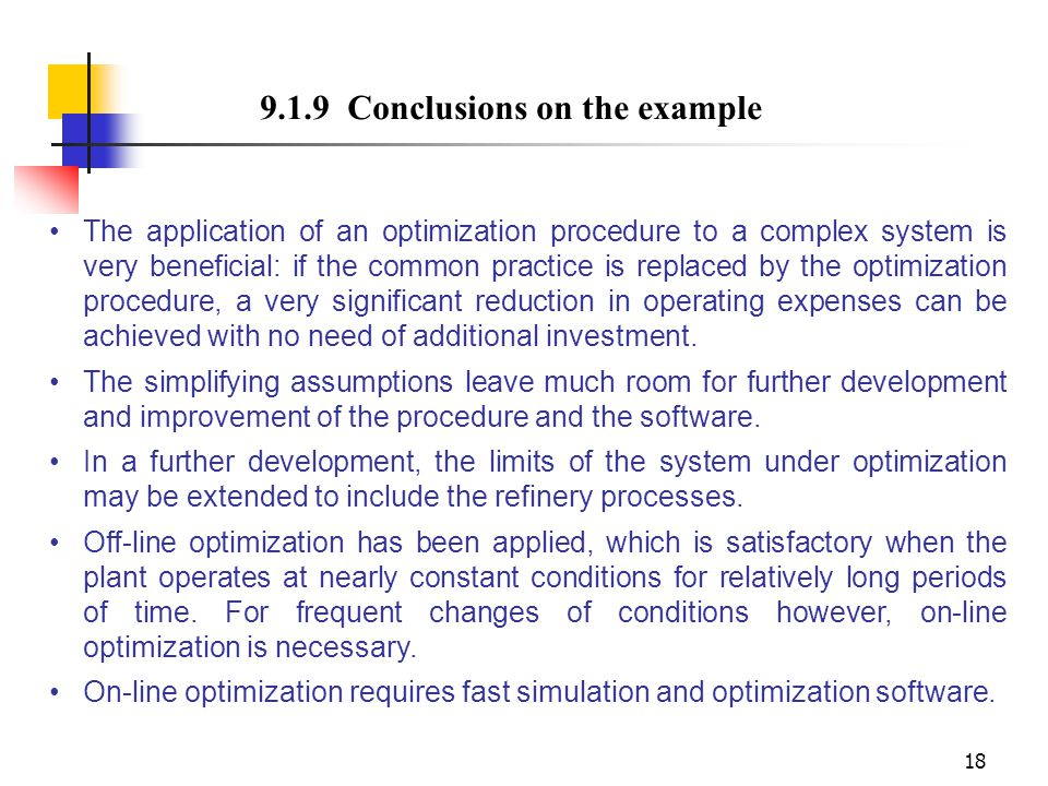 18 9.1.9 Conclusions on the example The application of an optimization procedure to a complex system is very beneficial: if the common practice is rep