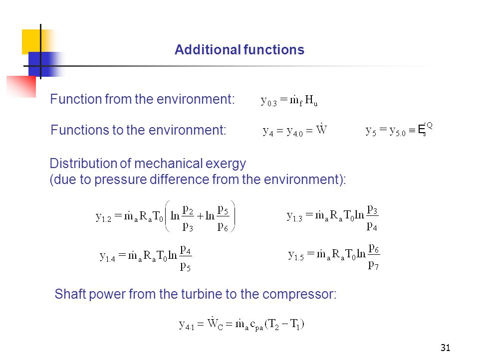 31 Distribution of mechanical exergy (due to pressure difference from the environment): Function from the environment: Functions to the environment: S