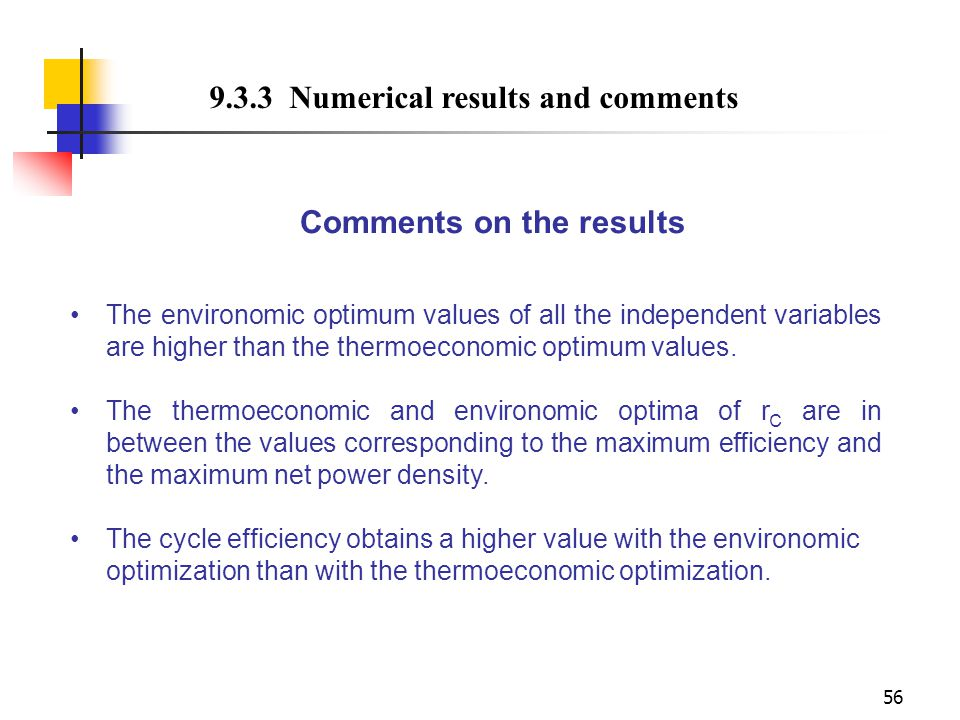 56 Comments on the results The environomic optimum values of all the independent variables are higher than the thermoeconomic optimum values. The ther