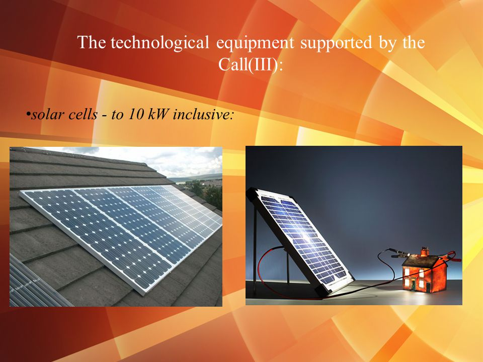 The technological equipment supported by the Call(III): solar cells - to 10 kW inclusive: