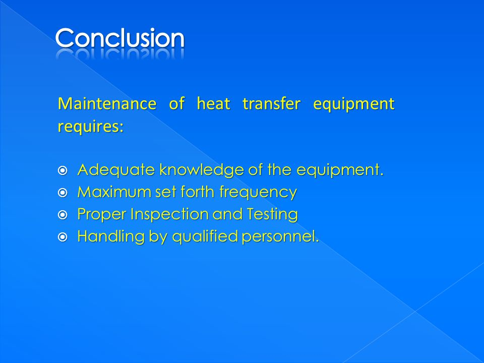 Maintenance of heat transfer equipment requires: Adequate knowledge of the equipment. Adequate knowledge of the equipment. Maximum set forth frequency