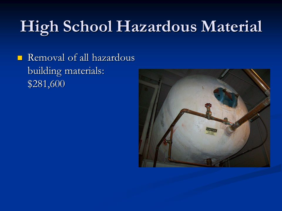 High School Hazardous Material Removal of all hazardous building materials: $281,600 Removal of all hazardous building materials: $281,600