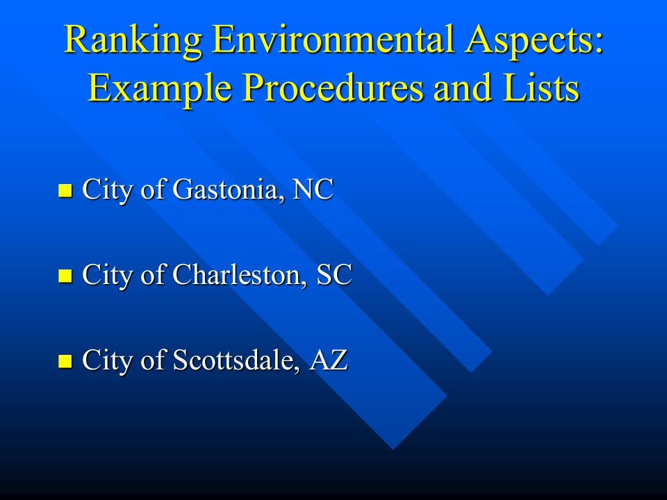 Ranking Environmental Aspects: Example Procedures and Lists City of Gastonia, NC City of Gastonia, NC City of Charleston, SC City of Charleston, SC City of Scottsdale, AZ City of Scottsdale, AZ