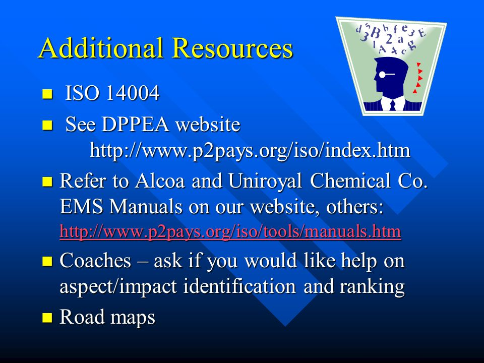 Additional Resources ISO 14004 ISO 14004 See DPPEA website http://www.p2pays.org/iso/index.htm See DPPEA website http://www.p2pays.org/iso/index.htm R