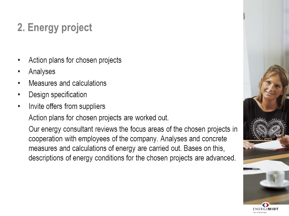 2. Energy project Action plans for chosen projects Analyses Measures and calculations Design specification Invite offers from suppliers Action plans f