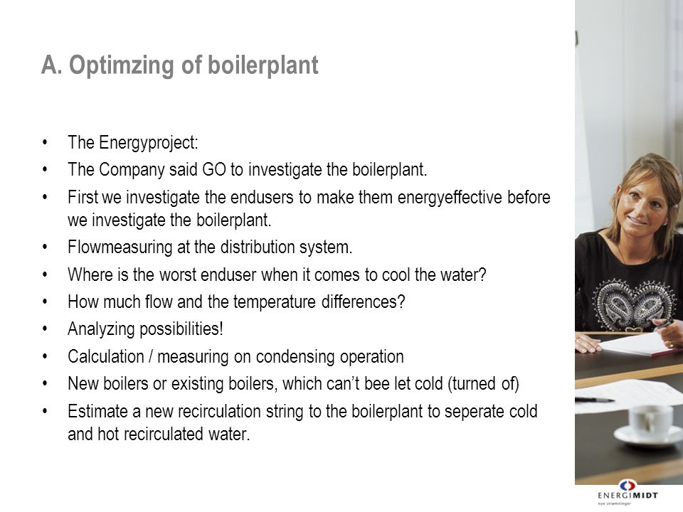 A. Optimzing of boilerplant The Energyproject: The Company said GO to investigate the boilerplant.