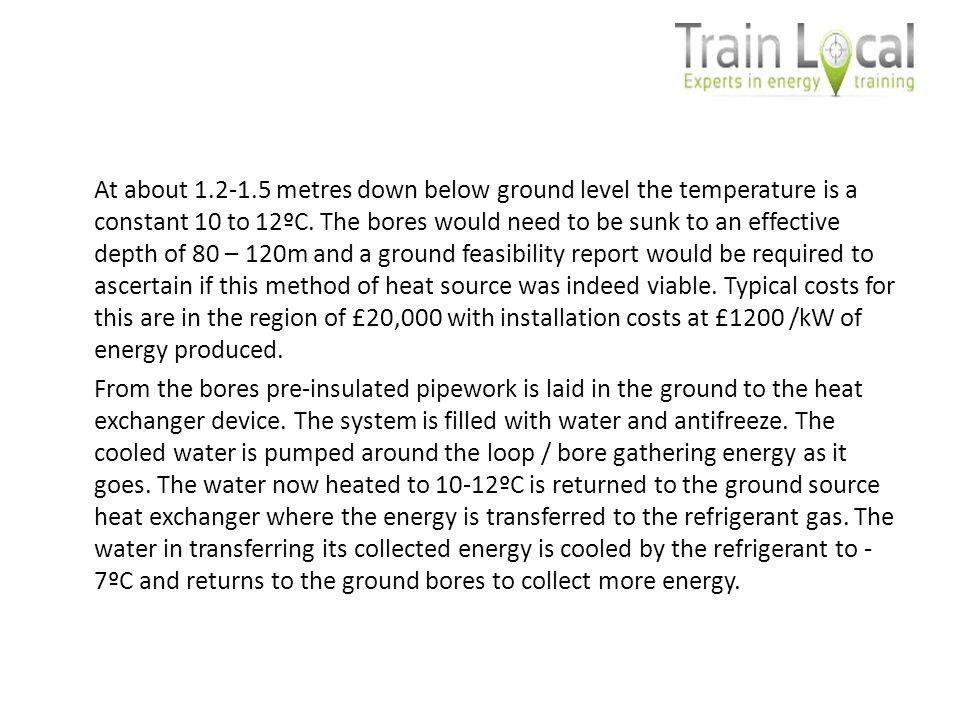 At about 1.2-1.5 metres down below ground level the temperature is a constant 10 to 12ºC.