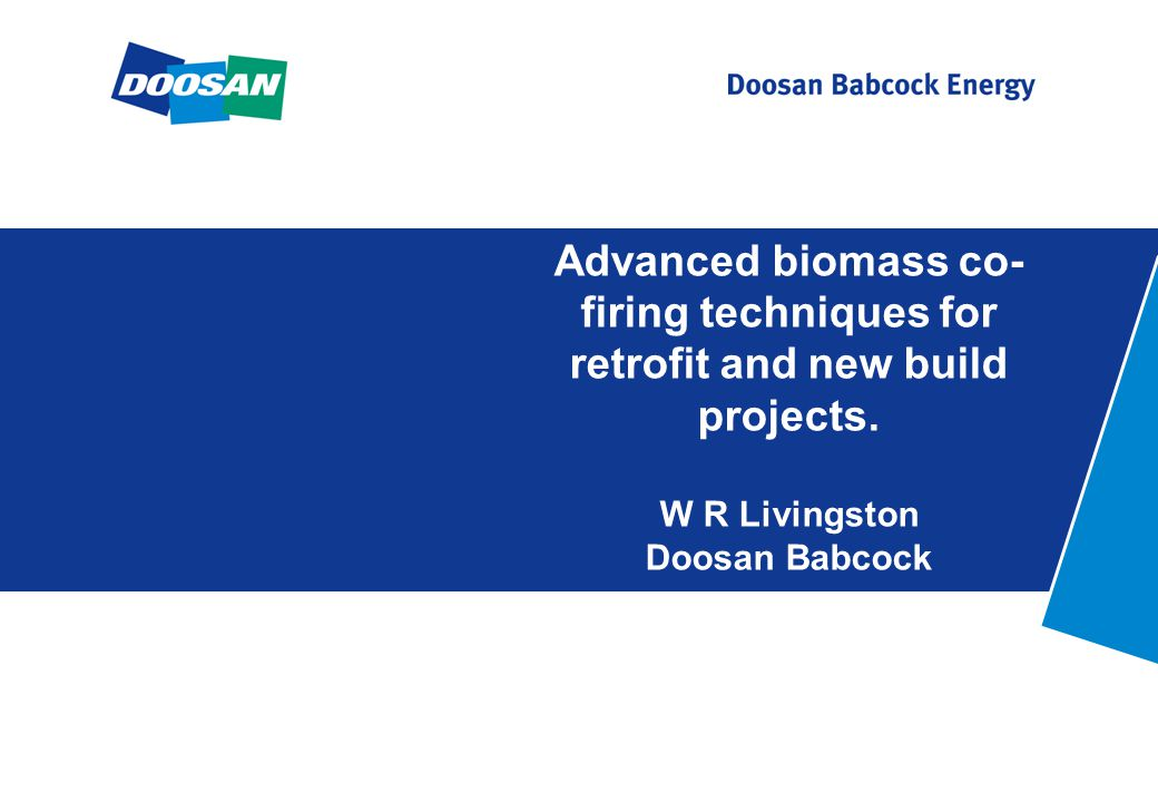 Advanced biomass co- firing techniques for retrofit and new build projects. W R Livingston Doosan Babcock